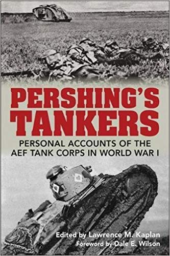 Pershing's Tankers: Personal Accounts of the AEF Tank Corps in World War I [Kaplan]