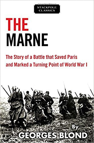 The Marne: The Story of a Battle that Saved Paris and Marked a Turning Point of World War I [Blond]