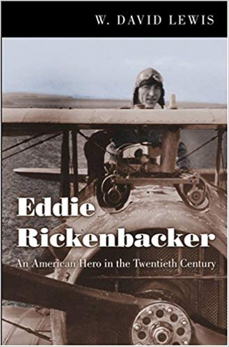 Eddie Rickenbacker: An American Hero in the Twentieth Century [Lewis]