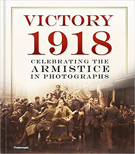 Victory 1918: Celebrating the Armistice in Photographs