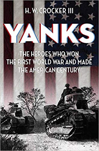 Yanks: The Heroes Who Won the First World War and Made the American Century [Crocker]