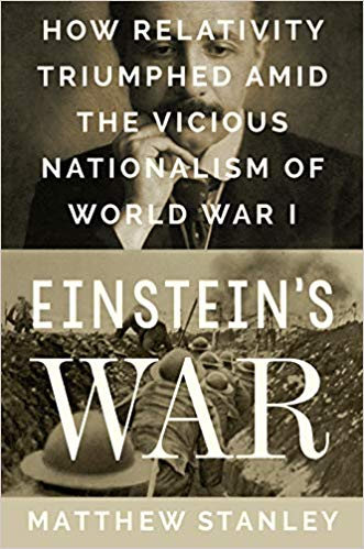 Einstein's War: How Relativity Triumphed Amid the Vicious Nationalism of World War I [Stanley]