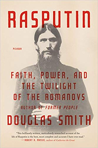 Rasputin: Faith, Power, and the Twilight of the Romanovs [Smith]