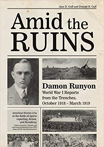 Amid the Ruins: Damon Runyon: World War I Reports from the American Trenches and Occupied Europe, October 1918–March 1919, with a Selection of His Wartime Poetry [Gaff]