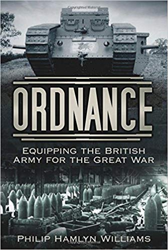 Ordnance: Equipping the British Army for the Great War [Williams]