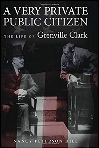 A Very Private Public Citizen: The Life of Grenville Clark [Hill]