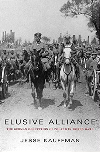 Elusive Alliance: The German Occupation of Poland in World War I [Kauffman]