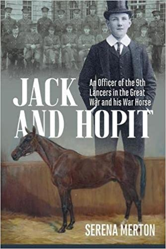 Jack and Hopit: An Officer of the 9th Lancers in the Great War and his War Horse [Merton]