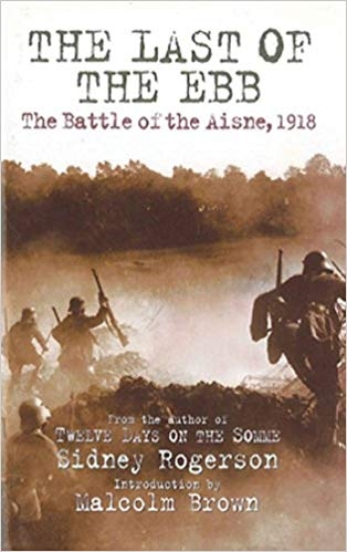 The Last of the Ebb: The Battle of the Aisne, 1918 [Rogerson]