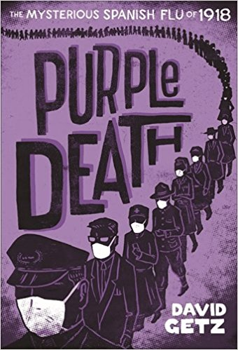 Purple Death: The Mysterious Spanish Flu of 1918