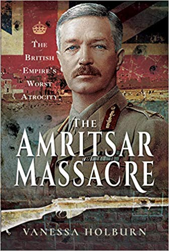 The Amritsar Massacre: The British Empire's Worst Atrocity [Holburn]