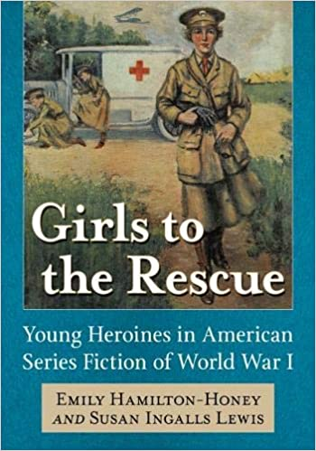 Girls to the Rescue: Young Heroines in American Series Fiction of World War I [Hamilton-Honey]