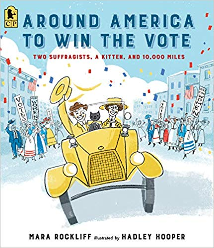 Around America to Win the Vote: Two Suffragists, a Kitten, and 10,000 Miles [Rockliff]
