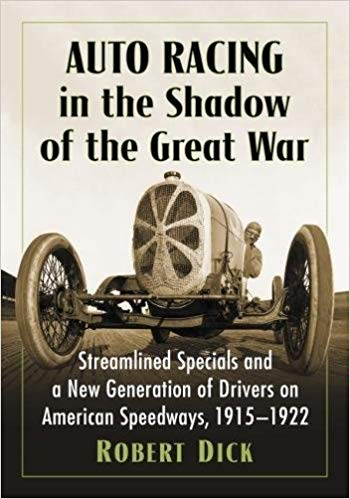 Auto Racing in the Shadow of the Great War: Streamlined Specials and a New Generation of Drivers on American Speedways, 1915-1922 [Dick]
