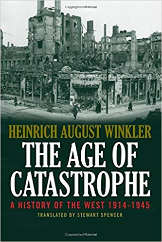 The Age of Catastrophe: A History of the West 1914–1945 [Winkler]