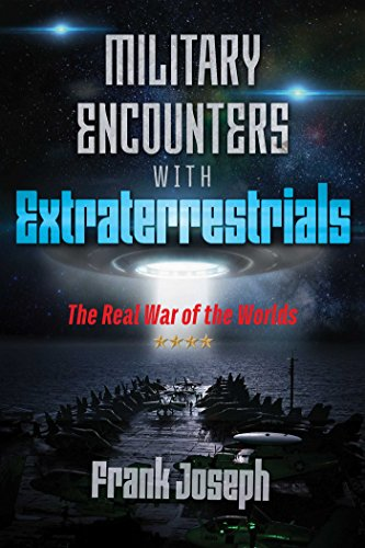 Military Encounters with Extraterrestrials: The Real War of the Worlds [Joseph]