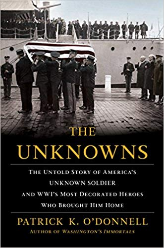 The Unknowns: The Untold Story of America's Unknown Soldier and WWI's Most Decorated Heroes Who Brought Him Home [O'Donnell]