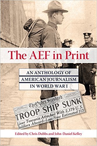 The AEF in Print: An Anthology of American Journalism in World War I [Dobbs]
