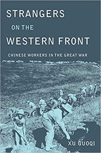 Strangers on the Western Front: Chinese Workers in the Great War [Xu]