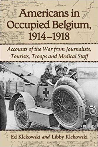 Americans in Occupied Belgium, 1914–1918: Accounts of the War from Journalists, Tourists, Troops and Medical Staff  [Klekowski]