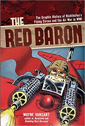 The Red Baron: The Graphic History of Richthofen's Flying Circus and the Air War in WWI [Vansant]