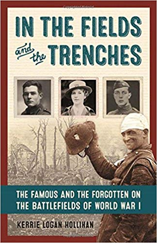 In the Fields and the Trenches: The Famous and the Forgotten on the Battlefields of World War I [Hollihan]