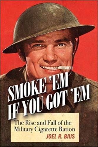 Smoke Em If You Got Em: The Rise and Fall of the Military Cigarette Ration [Bius]