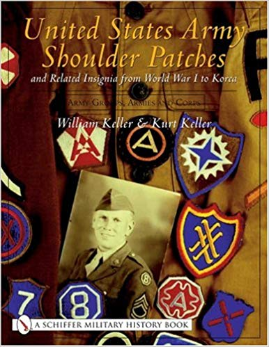 United States Army Shoulder Patches and Related Insignia from World War I to Korea: Volume 3: Army Groups, Armies and Corps [Keller]
