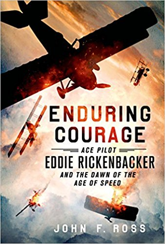 Enduring Courage: Ace Pilot Eddie Rickenbacker and the Dawn of the Age of Speed [Ross]