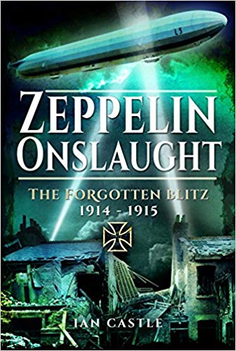 Zeppelin Onslaught: The Forgotten Blitz 1914–1915 [Castle]