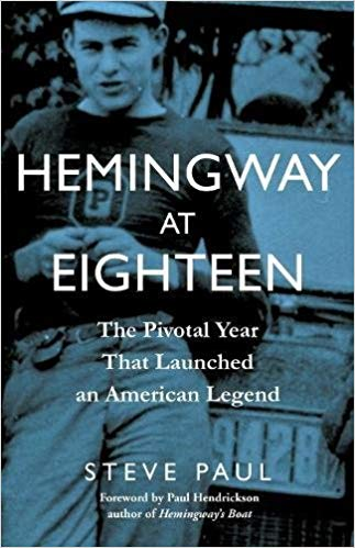 Hemingway at Eighteen: The Pivotal Year That Launched an American Legend [Paul]