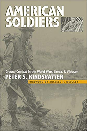 American Soldiers: Ground Combat in the World Wars, Korea, and Vietnam [Kindsvatter]