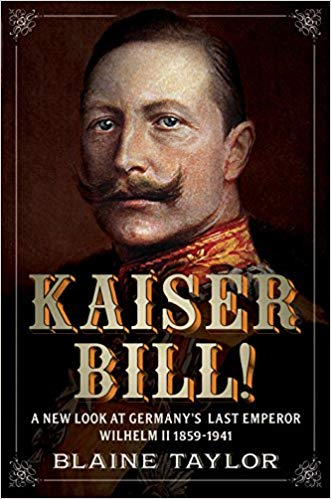 Kaiser Bill!: A New Look at Imperial Germany's Last Emperor, Wilhelm II 1859-1941 [Taylor]