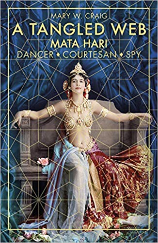 A Tangled Web: Mata Hari: Dancer, Courtesan, Spy [PB] [Craig]