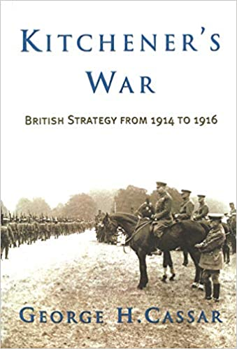 Kitchener's War: British Strategy from 1914-1916 [Cassar]