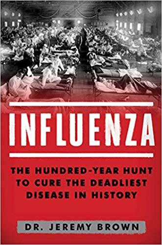 Influenza: The Hundred Year Hunt to Cure the Deadliest Disease in History [Brown]