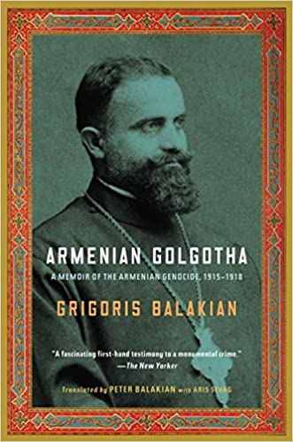 Armenia Golgotha A Memoir of the Armenian Genocide, 1915-1918 [Balakian]