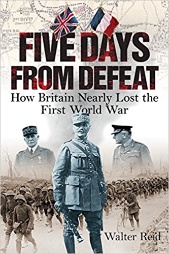 Five Days From Defeat: How Britain Nearly Lost the First World War