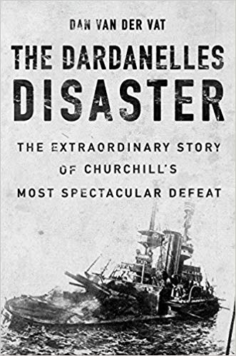 The Dardanelles Disaster: Winston Churchill's Greatest Failure [Van Der Vat]