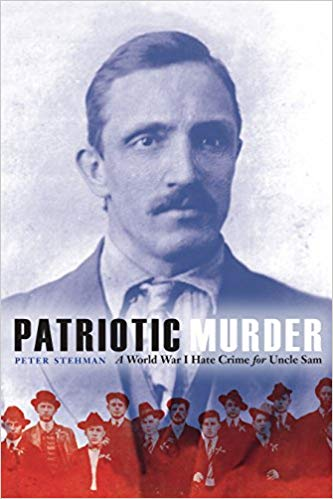 Patriotic Murder: A World War I Hate Crime for Uncle Sam [Stehman]