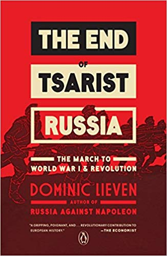 The End of Tsarist Russia: The March to World War I and Revolution [Lieven]