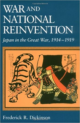 War and National Reinvention: Japan in the Great War, 1914-1919 [Dickinson]