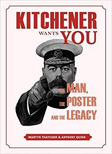 Kitchener Wants You: The Man, the Poster and the Legacy [Thatcher]