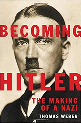 Becoming Hitler: The Making of a Nazi [Weber]