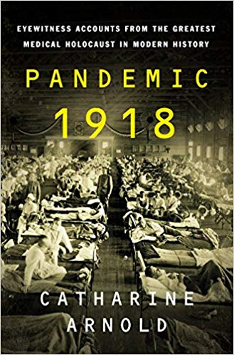 Pandemic 1918: Eyewitness Accounts from the Greatest Medical Holocaust in Modern History [Arnold]