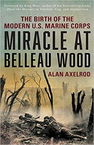 Miracle at Belleau Wood: The Birth Of The Modern U.S. Marine Corps [Axelrod]