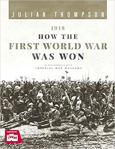 1918: How the First World War Was Won [Thompson]