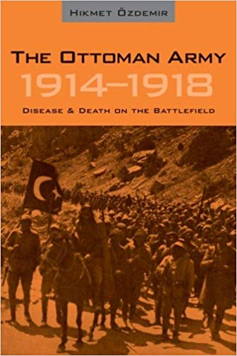 The Ottoman Army 1914 - 1918: Disease and Death on the Battlefield [Ozdemir]