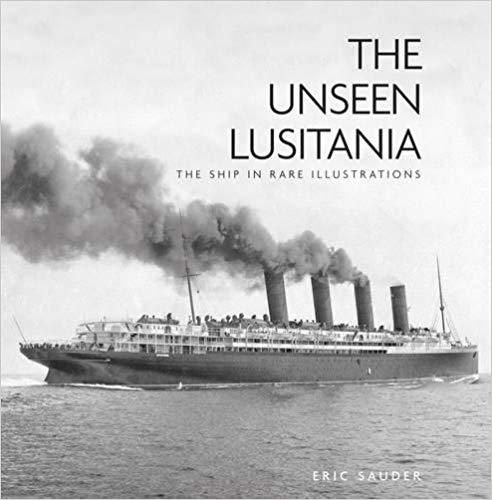 The Unseen Lusitania: The Ship in Rare Illustrations [Sauder]