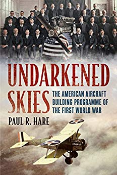 Undarkened Skies: The American Aircraft Building Programme of the First World War [Hare]